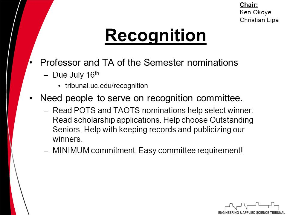 Recognition Professor and TA of the Semester nominations –Due July 16 th tribunal.uc.edu/recognition Need people to serve on recognition committee. –R