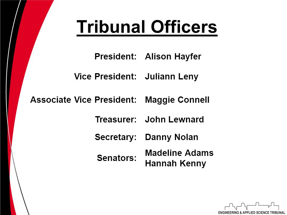 Tribunal Officers President:Alison Hayfer Vice President:Juliann Leny Associate Vice President:Maggie Connell Treasurer:John Lewnard Secretary:Danny N