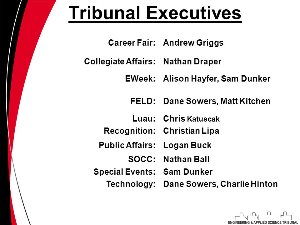 Tribunal Executives Career Fair:Andrew Griggs Collegiate Affairs:Nathan Draper EWeek:Alison Hayfer, Sam Dunker FELD:Dane Sowers, Matt Kitchen Luau:Chr