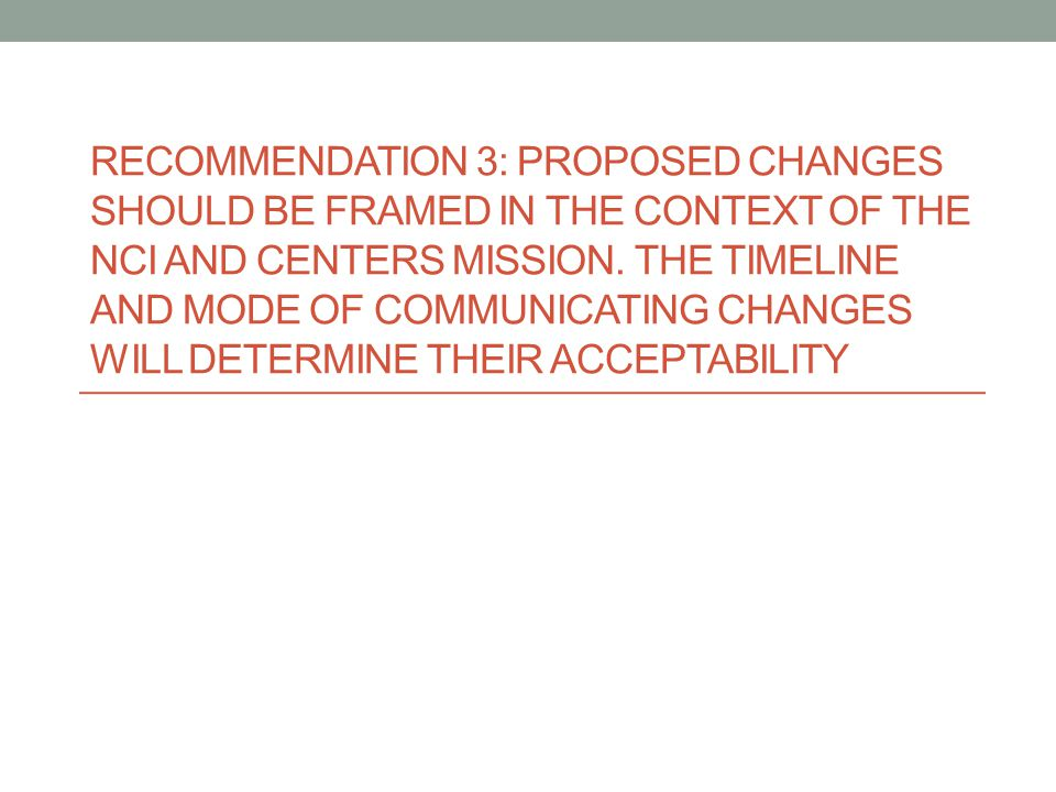 RECOMMENDATION 3: PROPOSED CHANGES SHOULD BE FRAMED IN THE CONTEXT OF THE NCI AND CENTERS MISSION.