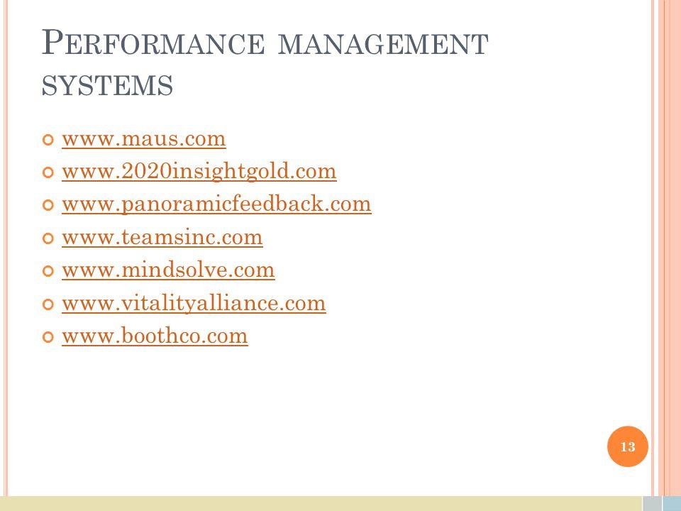 P ERFORMANCE MANAGEMENT SYSTEMS www.maus.com www.2020insightgold.com www.panoramicfeedback.com www.teamsinc.com www.mindsolve.com www.vitalityalliance.com www.boothco.com 13
