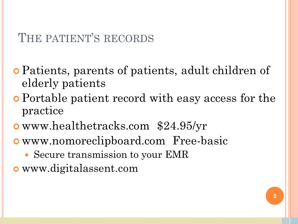 T HE PATIENT ' S RECORDS Patients, parents of patients, adult children of elderly patients Portable patient record with easy access for the practice w
