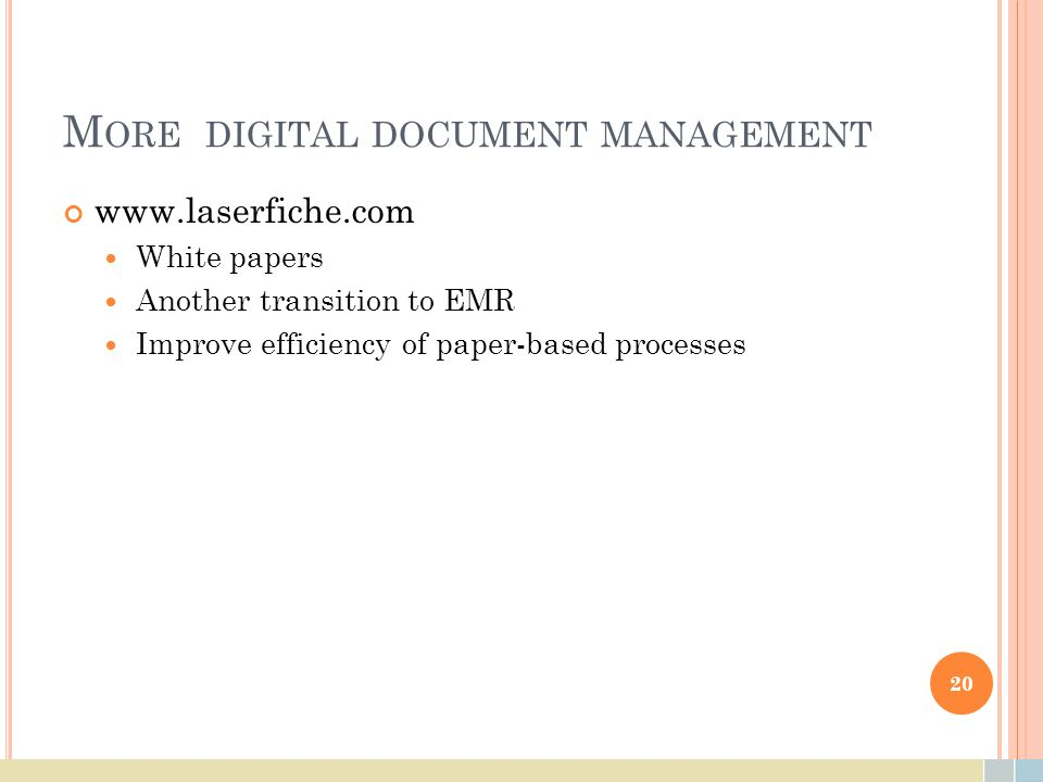 M ORE DIGITAL DOCUMENT MANAGEMENT www.laserfiche.com White papers Another transition to EMR Improve efficiency of paper-based processes 20