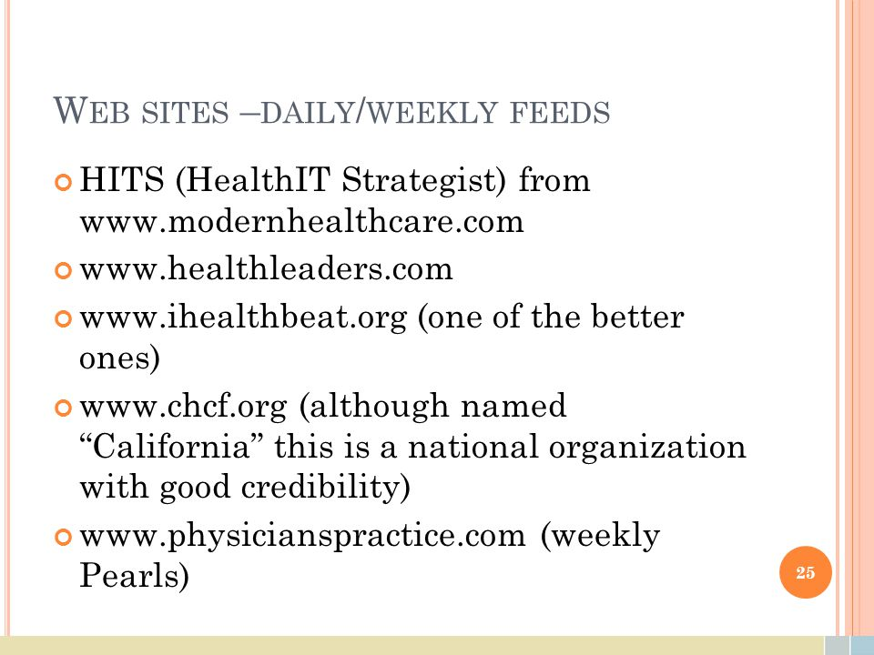 W EB SITES – DAILY / WEEKLY FEEDS HITS (HealthIT Strategist) from www.modernhealthcare.com www.healthleaders.com www.ihealthbeat.org (one of the bette