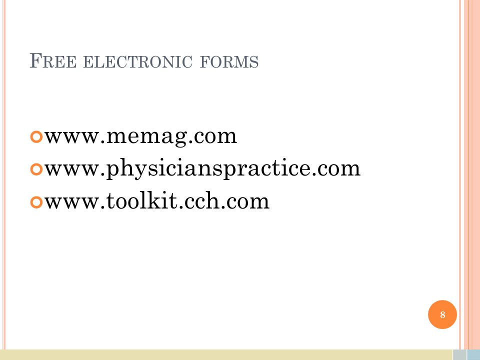 F REE ELECTRONIC FORMS www.memag.com www.physicianspractice.com www.toolkit.cch.com 8