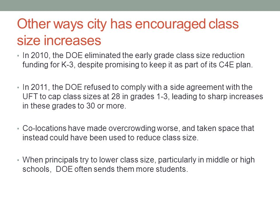 Other ways city has encouraged class size increases In 2010, the DOE eliminated the early grade class size reduction funding for K-3, despite promisin