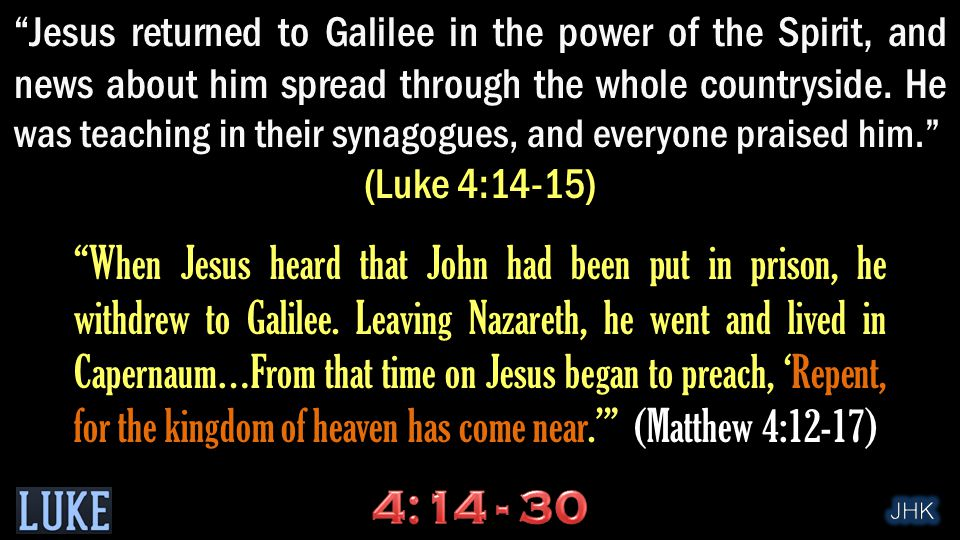 Jesus returned to Galilee in the power of the Spirit, and news about him spread through the whole countryside.