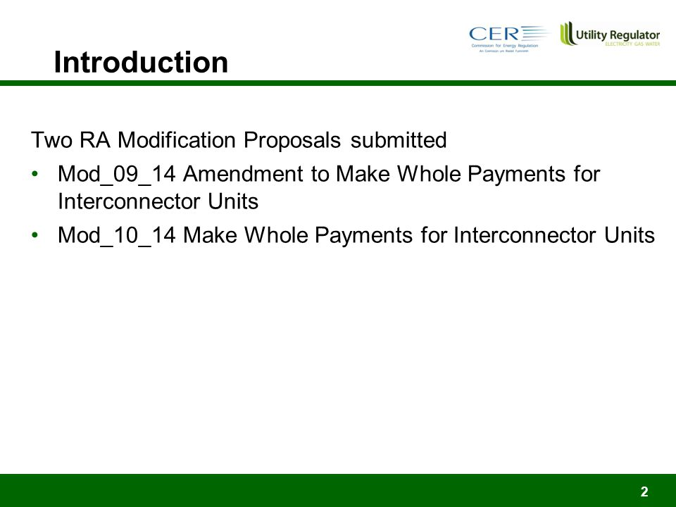 Introduction Two RA Modification Proposals submitted Mod_09_14 Amendment to Make Whole Payments for Interconnector Units Mod_10_14 Make Whole Payments for Interconnector Units 2