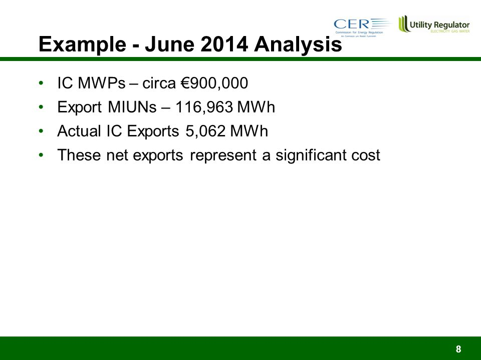 Example - June 2014 Analysis 8 IC MWPs – circa €900,000 Export MIUNs – 116,963 MWh Actual IC Exports 5,062 MWh These net exports represent a significant cost