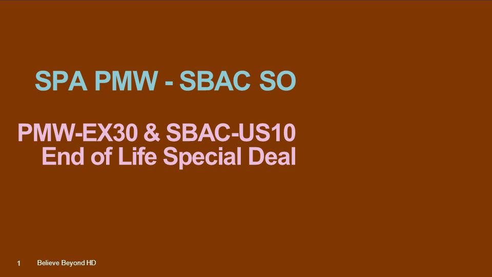 SPA PMW SBAC SO PMW-EX30 & SBAC-US10 End of Life Special Deal Model Starting date Old List Price EU New Special Deal price EU Old List price NEU New Special Deal Price NEU SBAC-US10now409.20190.00409.20 190.00 PMW-EX30now5031.072490.004417.092186.13