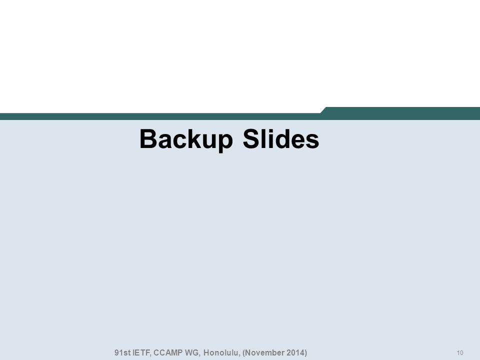 10 Backup Slides 91st IETF, CCAMP WG, Honolulu, (November 2014)