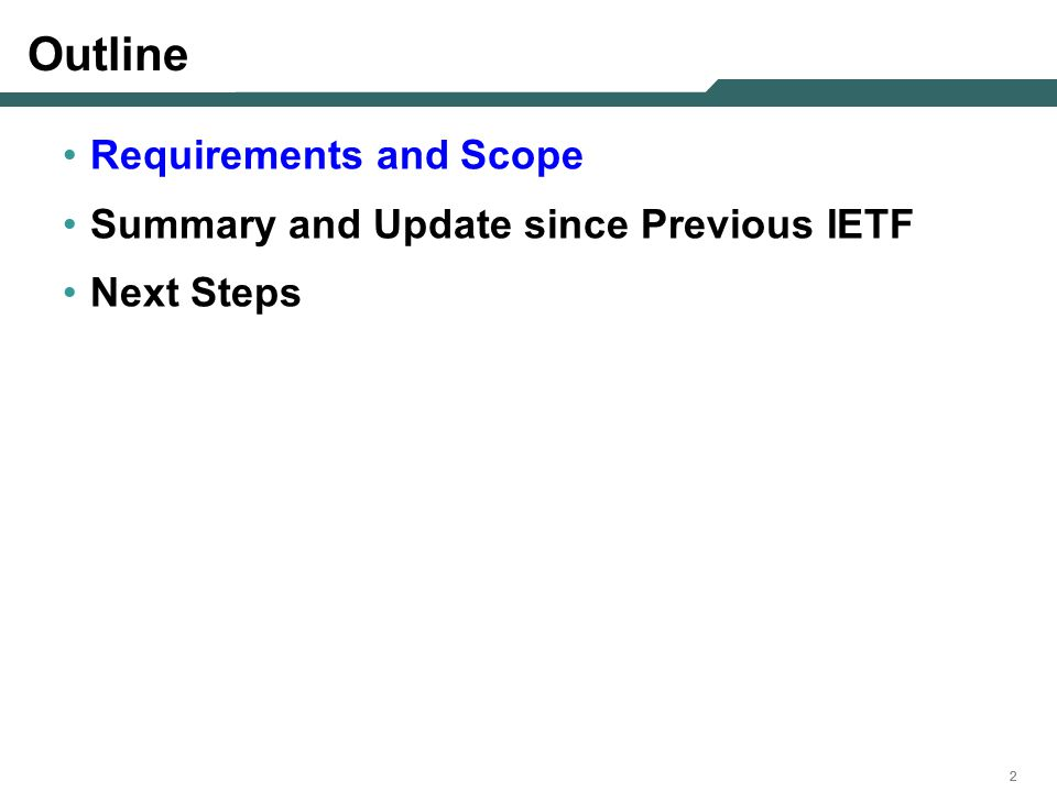 222 Outline Requirements and Scope Summary and Update since Previous IETF Next Steps