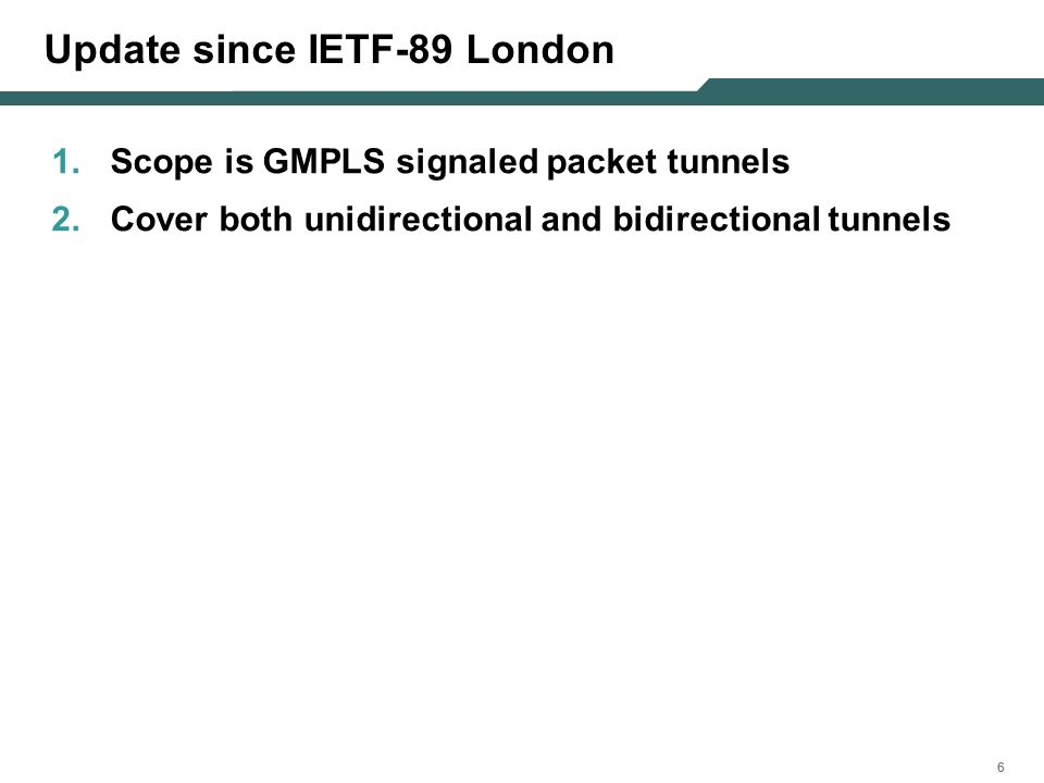 666 Update since IETF-89 London 1.Scope is GMPLS signaled packet tunnels 2.Cover both unidirectional and bidirectional tunnels