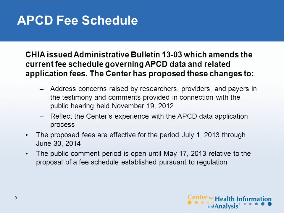APCD Fee Schedule 9 CHIA issued Administrative Bulletin 13-03 which amends the current fee schedule governing APCD data and related application fees.