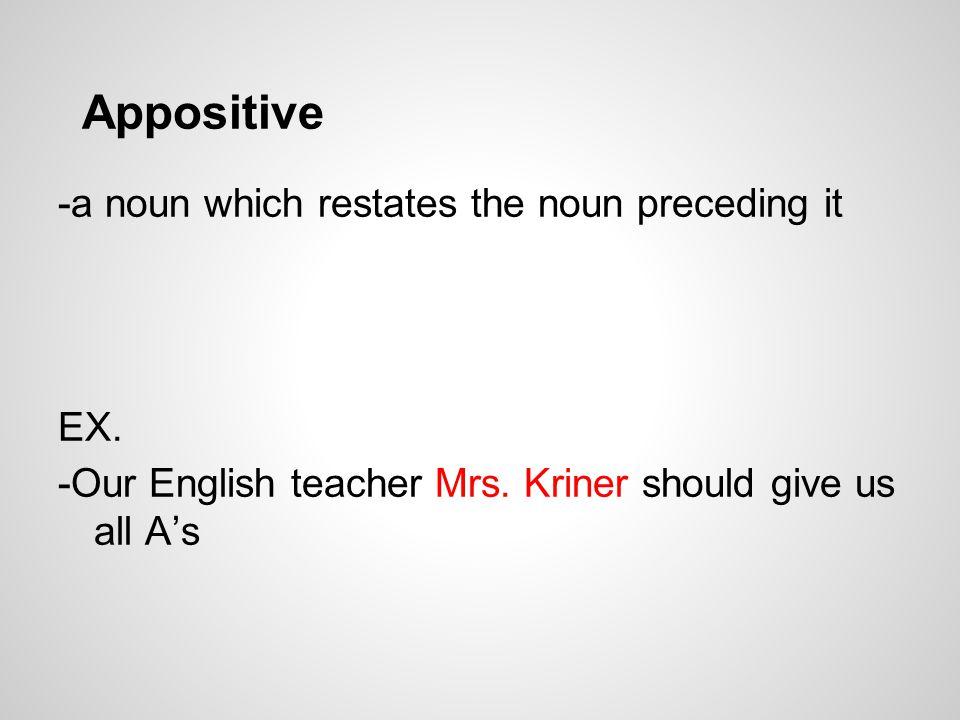 Appositive -a noun which restates the noun preceding it EX.