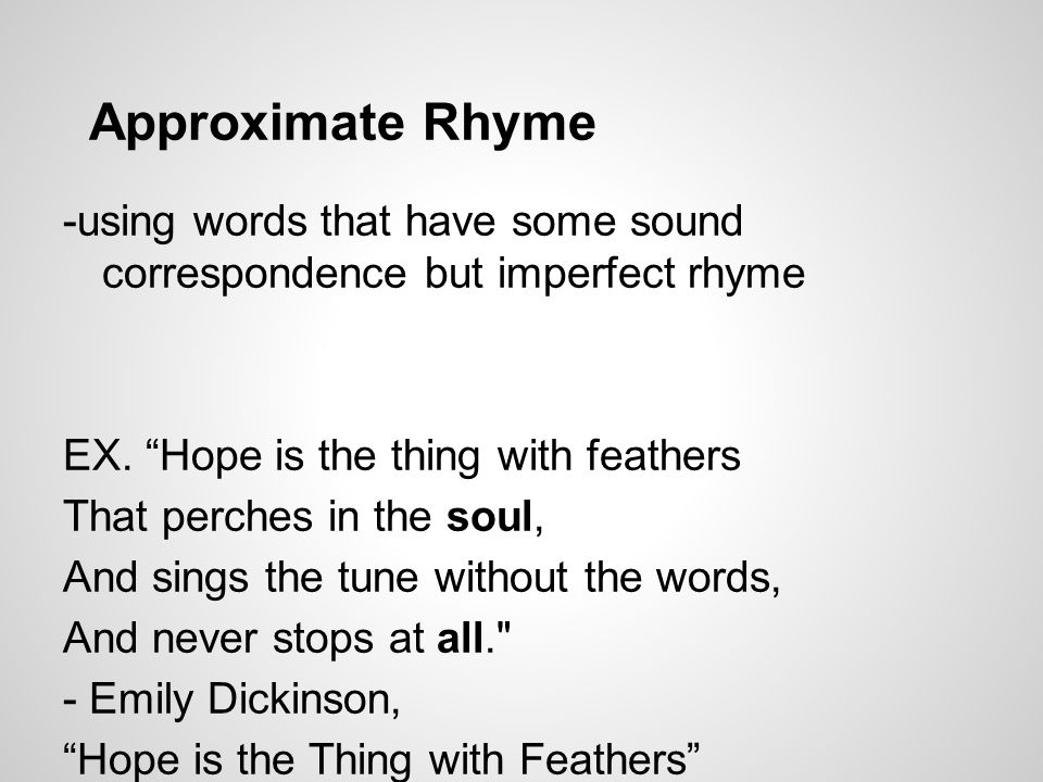 Approximate Rhyme -using words that have some sound correspondence but imperfect rhyme EX.