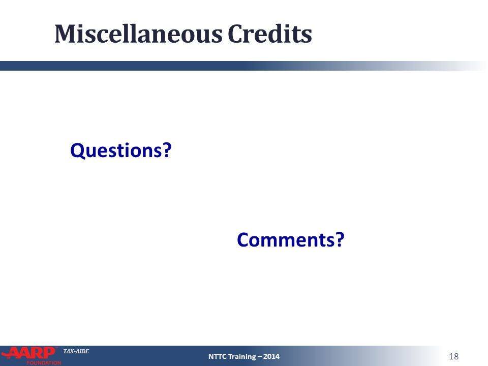 TAX-AIDE Miscellaneous Credits NTTC Training – 2014 18 Questions Comments