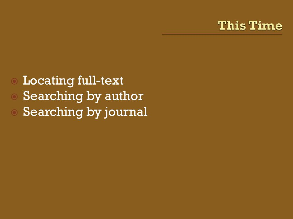  Locating full-text  Searching by author  Searching by journal