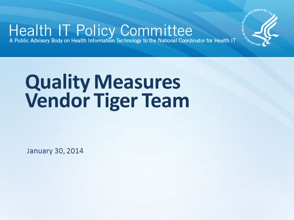 Quality Measures Vendor Tiger Team January 30, 2014