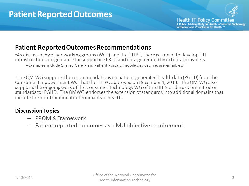 Patient Reported Outcomes Patient-Reported Outcomes Recommendations As discussed by other working groups (WGs) and the HITPC, there is a need to develop HIT infrastructure and guidance for supporting PROs and data generated by external providers.