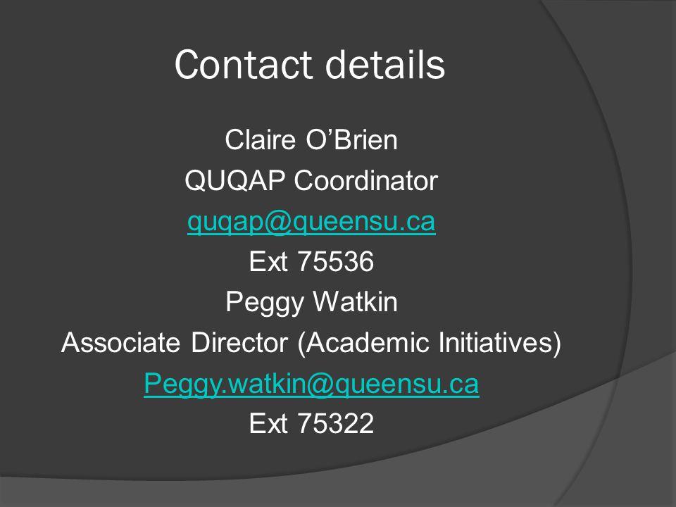 Contact details Claire O'Brien QUQAP Coordinator quqap@queensu.ca Ext 75536 Peggy Watkin Associate Director (Academic Initiatives) Peggy.watkin@queensu.ca Ext 75322