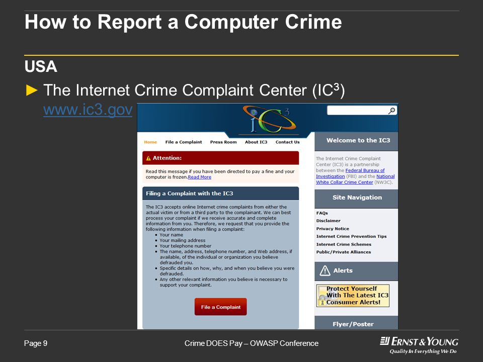 Crime DOES Pay – OWASP ConferencePage 9 How to Report a Computer Crime USA ►The Internet Crime Complaint Center (IC 3 ) www.ic3.gov www.ic3.gov