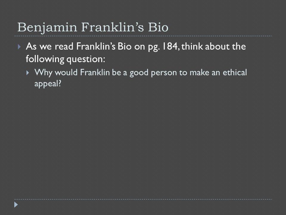 Benjamin Franklin's Bio  As we read Franklin's Bio on pg.