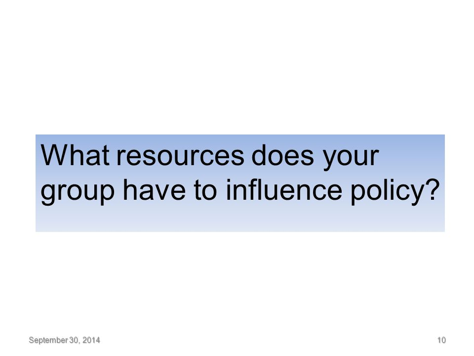 10 What resources does your group have to influence policy