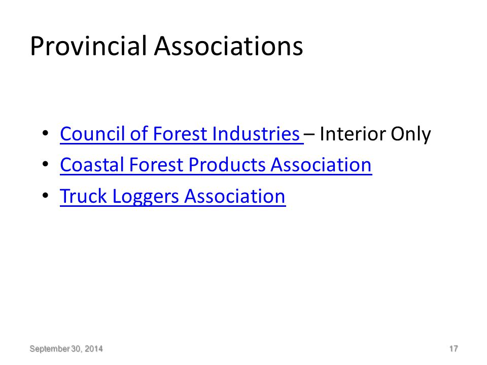 Provincial Associations Council of Forest Industries – Interior Only Council of Forest Industries Coastal Forest Products Association Truck Loggers Association September 30, 2014 17