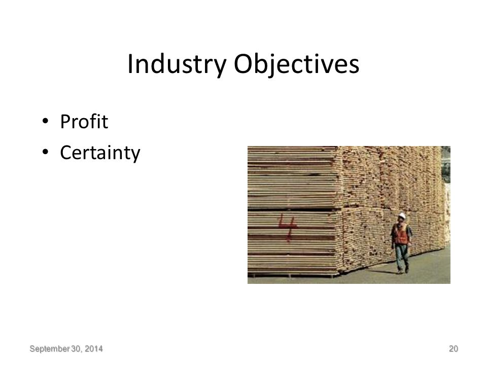 Industry Objectives Profit Certainty September 30, 2014 20