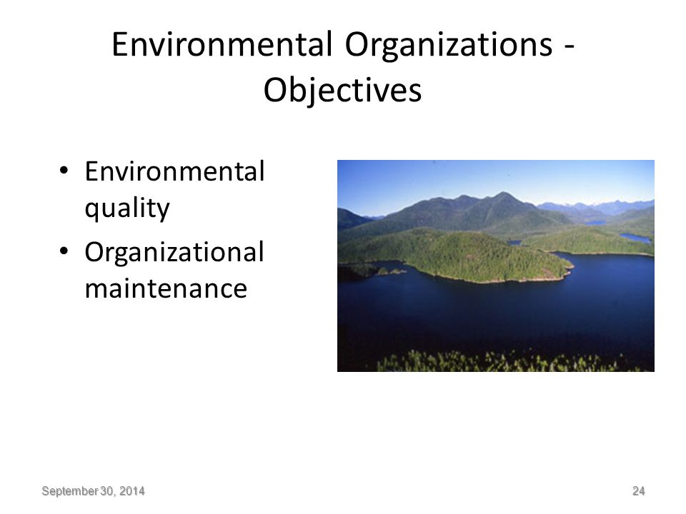 Environmental Organizations - Objectives Environmental quality Organizational maintenance September 30, 2014 24