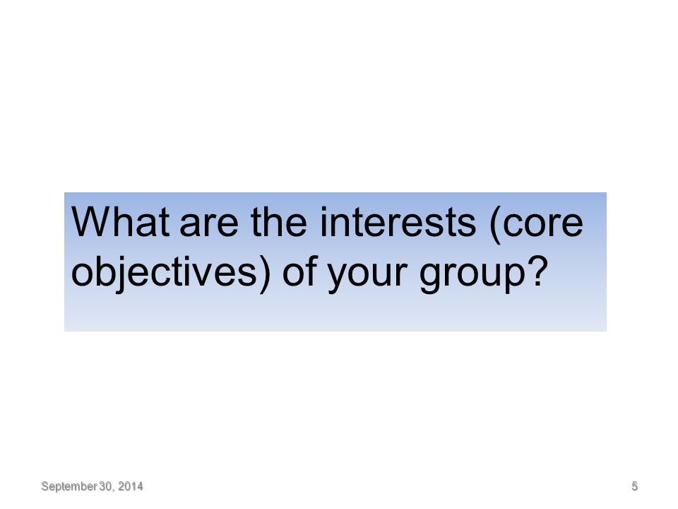 September 30, 2014 5 What are the interests (core objectives) of your group?