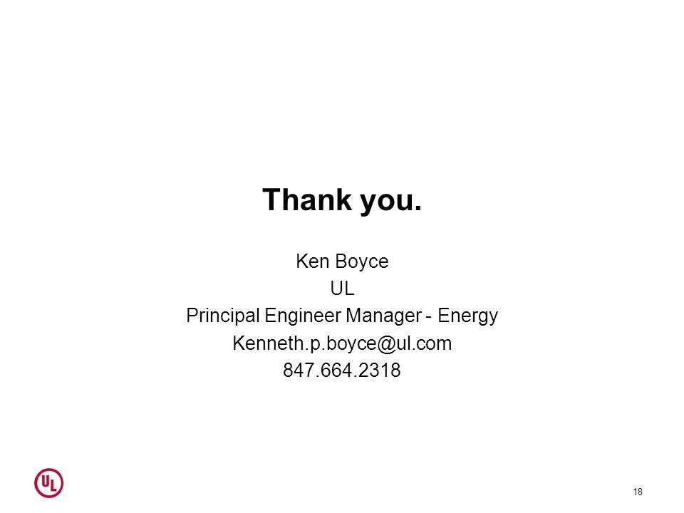 Thank you. Ken Boyce UL Principal Engineer Manager - Energy Kenneth.p.boyce@ul.com 847.664.2318 18