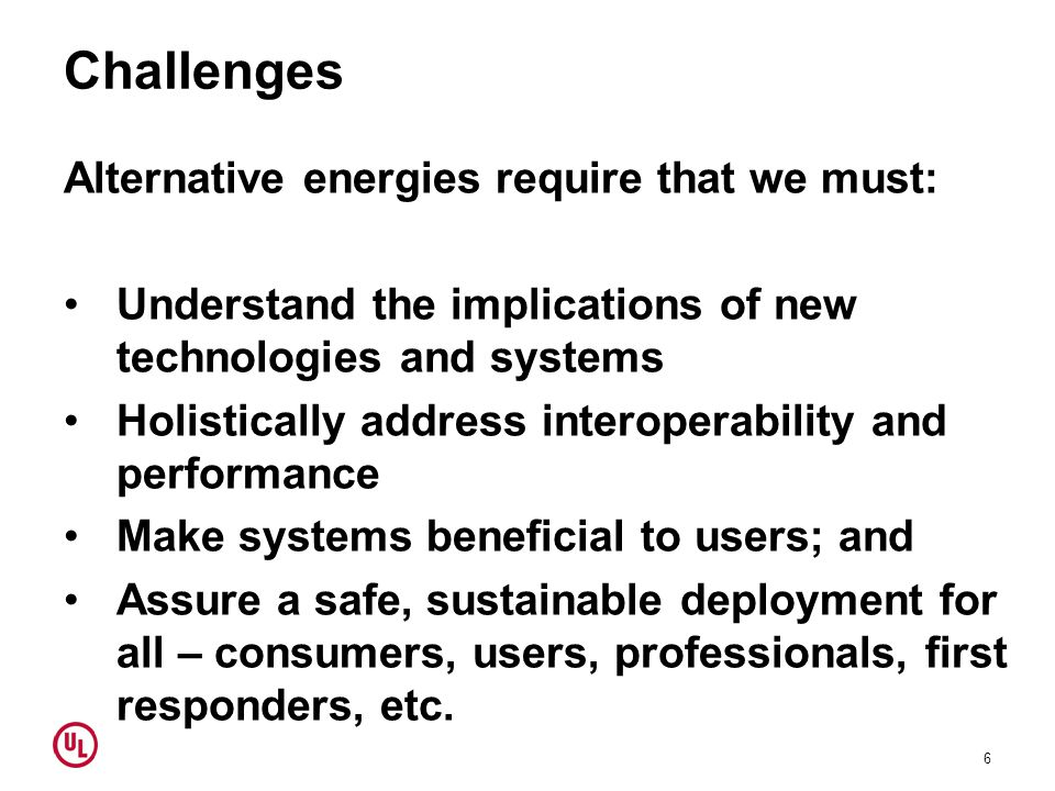 Challenges Alternative energies require that we must: Understand the implications of new technologies and systems Holistically address interoperabilit