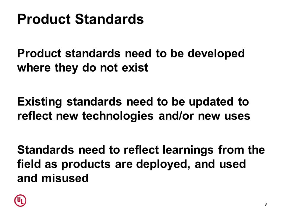 Product Standards Product standards need to be developed where they do not exist Existing standards need to be updated to reflect new technologies and