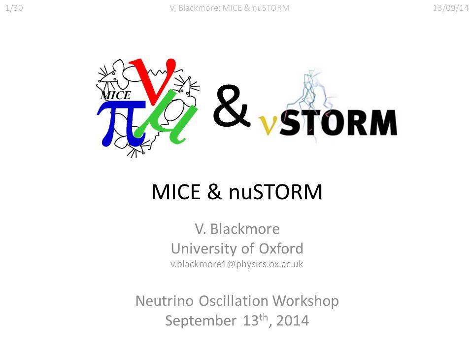 MICE & nuSTORM V. Blackmore University of Oxford v.blackmore1@physics.ox.ac.uk Neutrino Oscillation Workshop September 13 th, 2014 1/30V. Blackmore: M