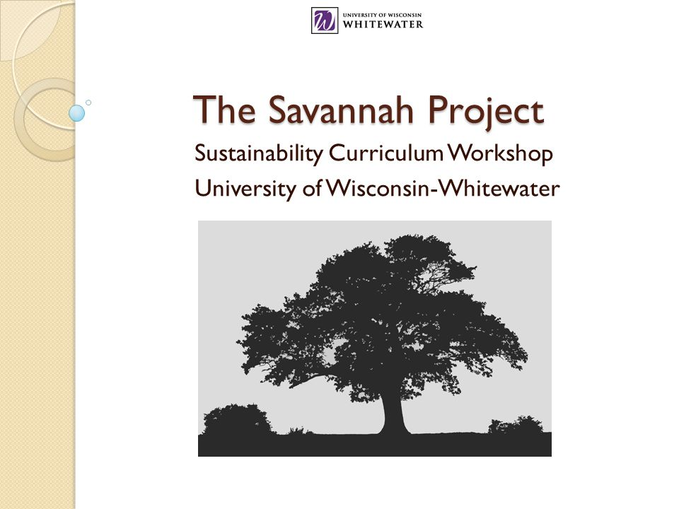 The Savannah Project Sustainability Curriculum Workshop University of Wisconsin-Whitewater