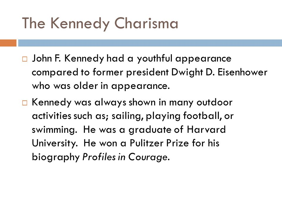 The Kennedy Charisma  John F. Kennedy had a youthful appearance compared to former president Dwight D. Eisenhower who was older in appearance.  Kenn