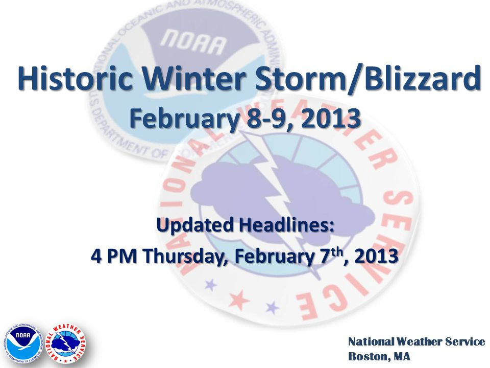 Historic Winter Storm/Blizzard February 8-9, 2013 Historic Winter Storm/Blizzard February 8-9, 2013 Updated Headlines: 4 PM Thursday, February 7 th, 2