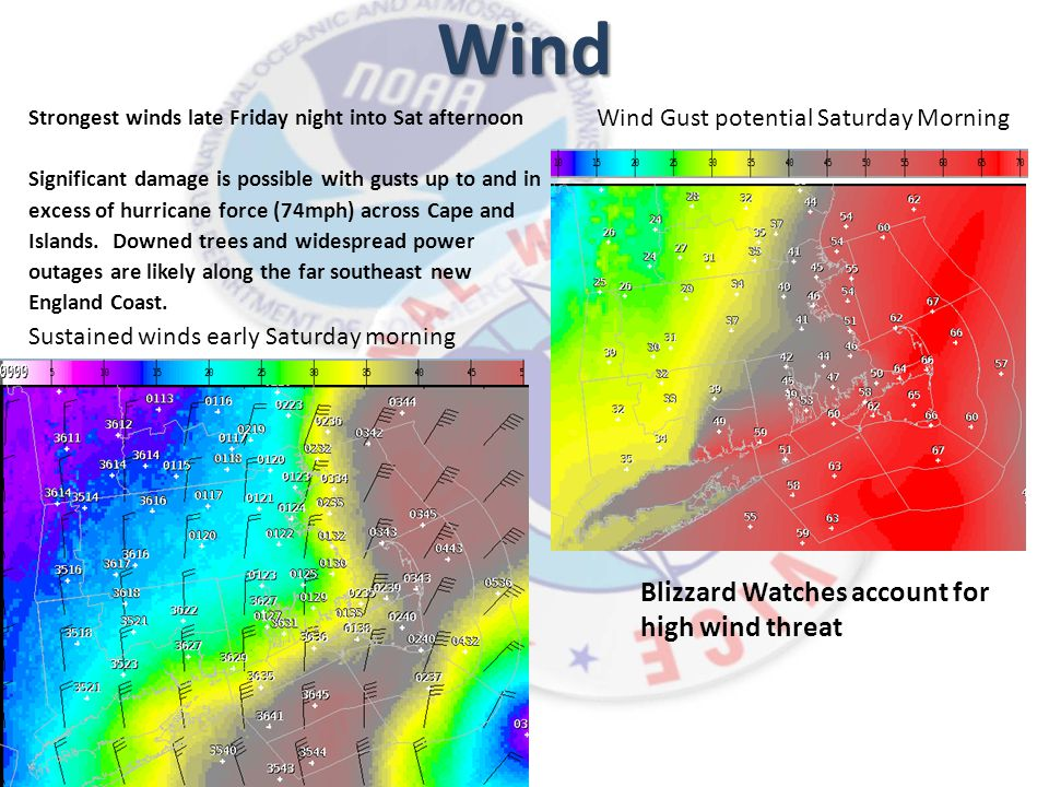 Wind Strongest winds late Friday night into Sat afternoon Significant damage is possible with gusts up to and in excess of hurricane force (74mph) acr