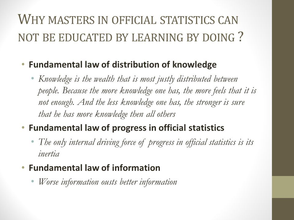 W HY MASTERS IN OFFICIAL STATISTICS CAN NOT BE EDUCATED BY LEARNING BY DOING .