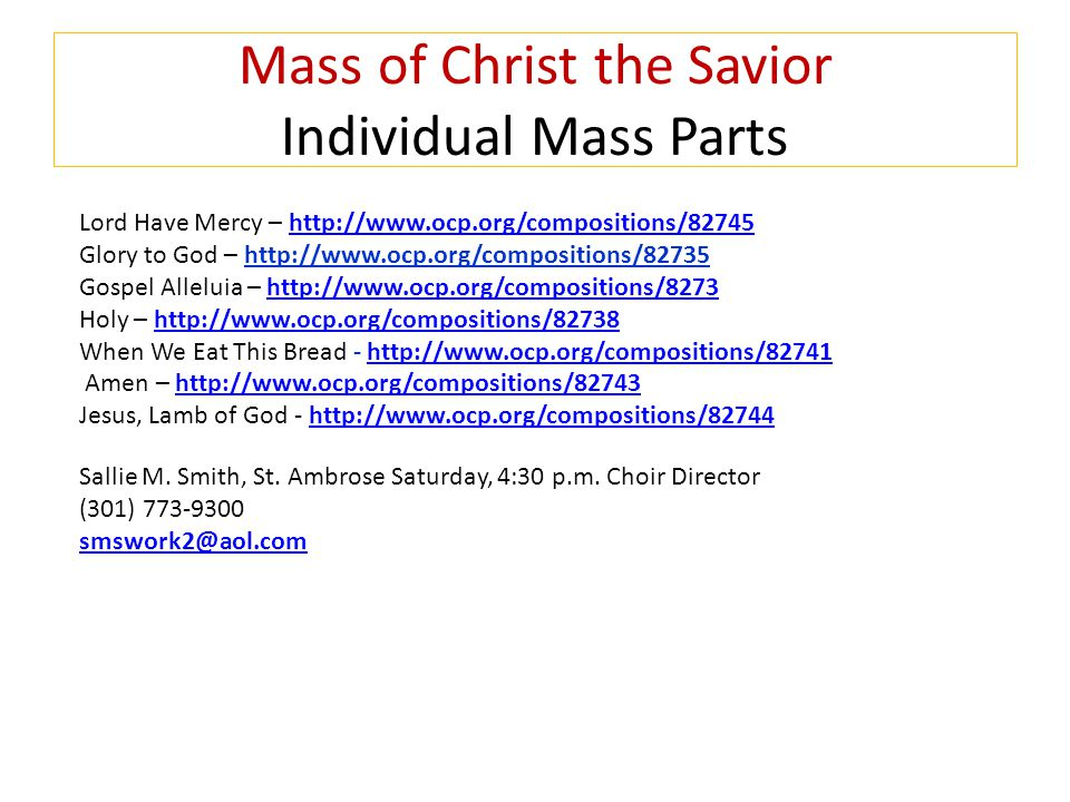 Mass of Christ the Savior Individual Mass Parts Lord Have Mercy – http://www.ocp.org/compositions/82745http://www.ocp.org/compositions/82745 Glory to God – http://www.ocp.org/compositions/82735 Gospel Alleluia – http://www.ocp.org/compositions/8273http://www.ocp.org/compositions/8273 Holy – http://www.ocp.org/compositions/82738http://www.ocp.org/compositions/82738 When We Eat This Bread - http://www.ocp.org/compositions/82741http://www.ocp.org/compositions/82741 Amen – http://www.ocp.org/compositions/82743http://www.ocp.org/compositions/82743 Jesus, Lamb of God - http://www.ocp.org/compositions/82744http://www.ocp.org/compositions/82744 Sallie M.