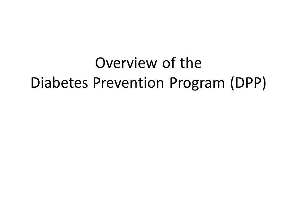Overview of the Diabetes Prevention Program (DPP)