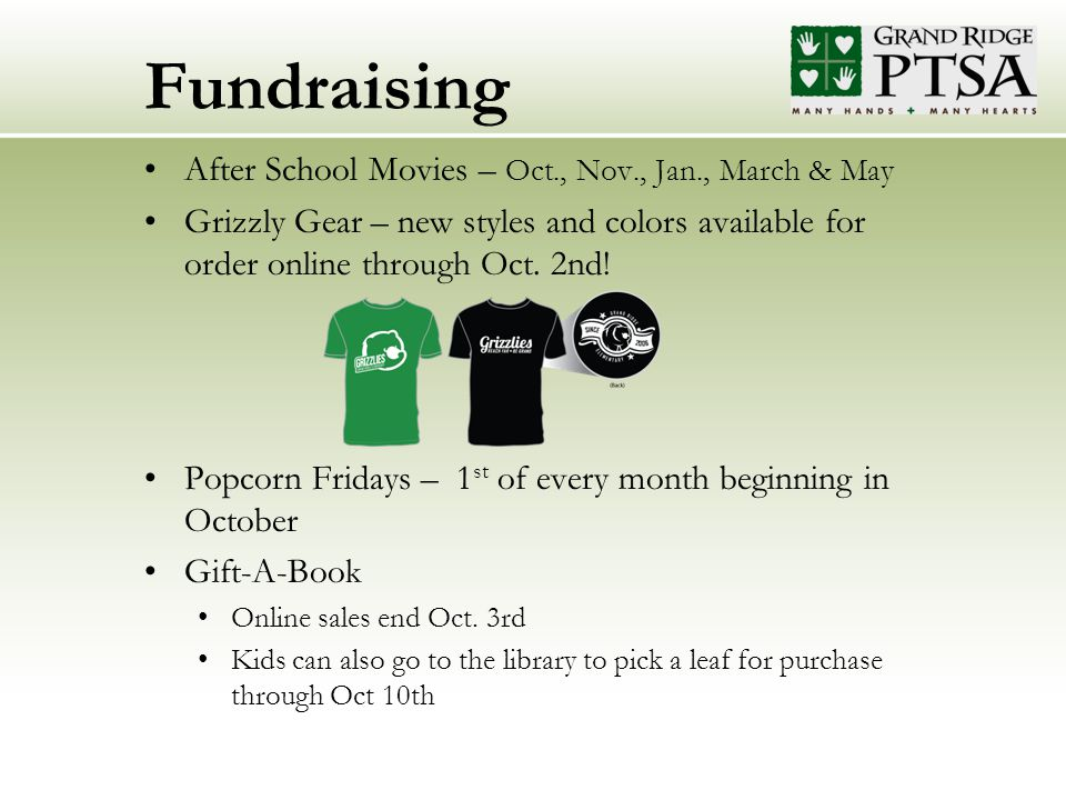 Fundraising After School Movies – Oct., Nov., Jan., March & May Grizzly Gear – new styles and colors available for order online through Oct.