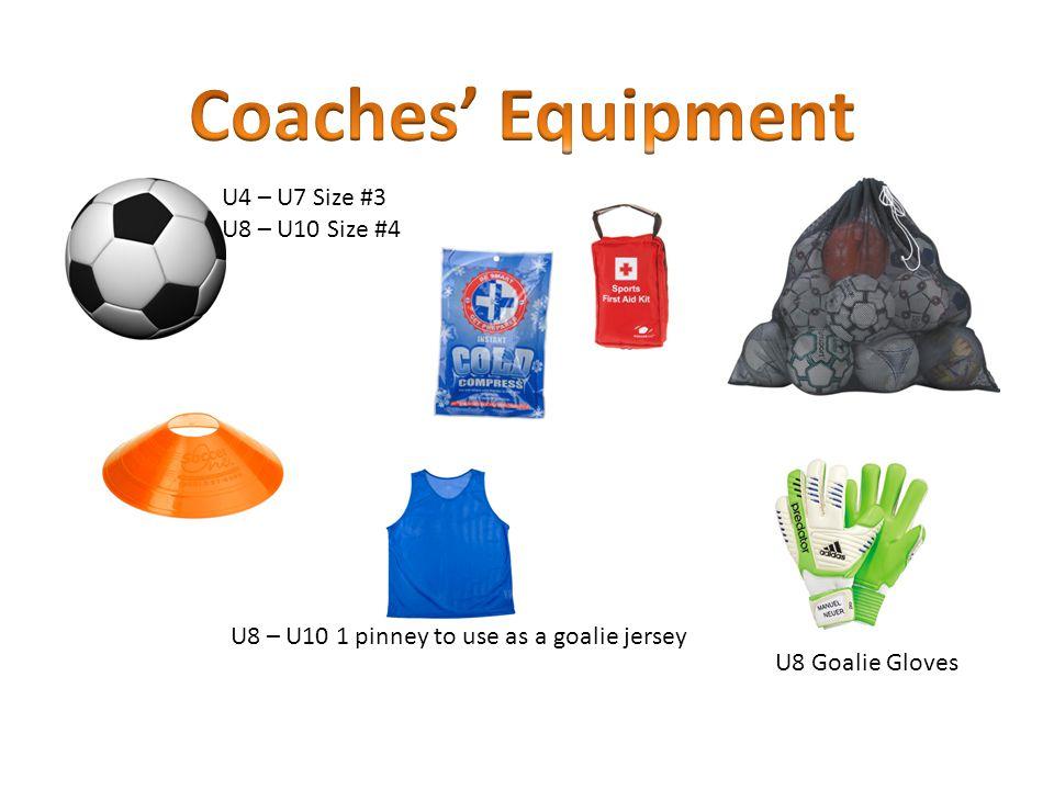 U4 – U7 Size #3 U8 – U10 Size #4 U8 Goalie Gloves U8 – U10 1 pinney to use as a goalie jersey