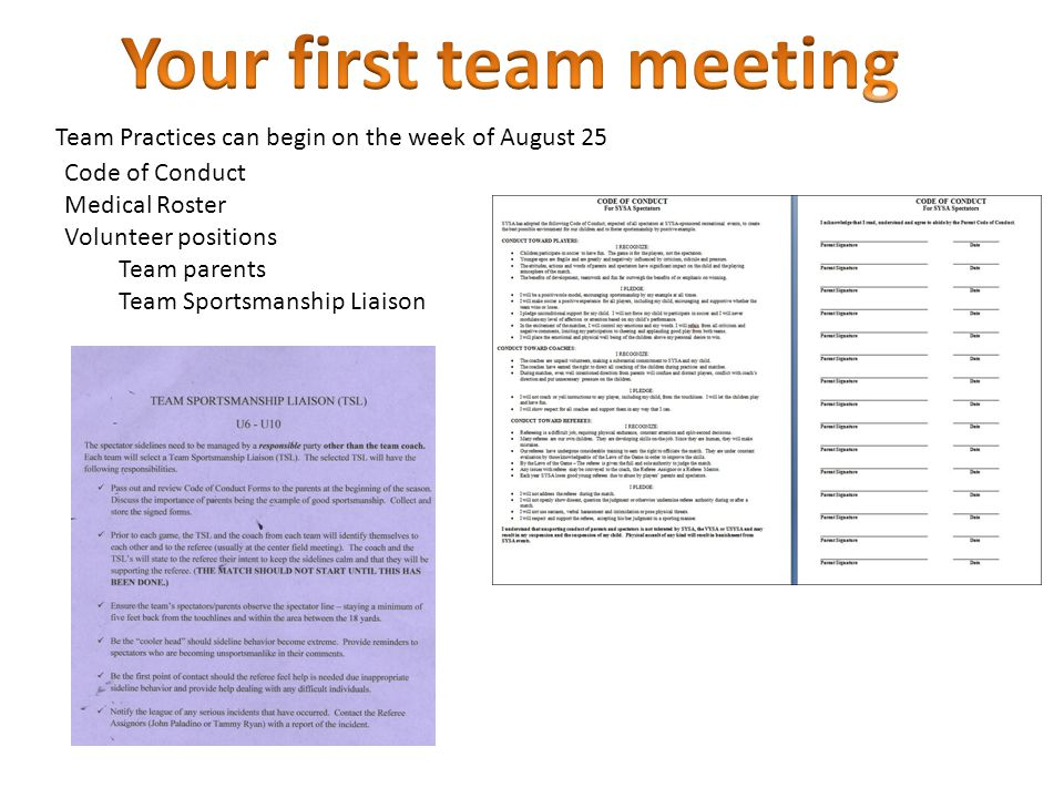Code of Conduct Medical Roster Volunteer positions Team parents Team Sportsmanship Liaison Team Practices can begin on the week of August 25