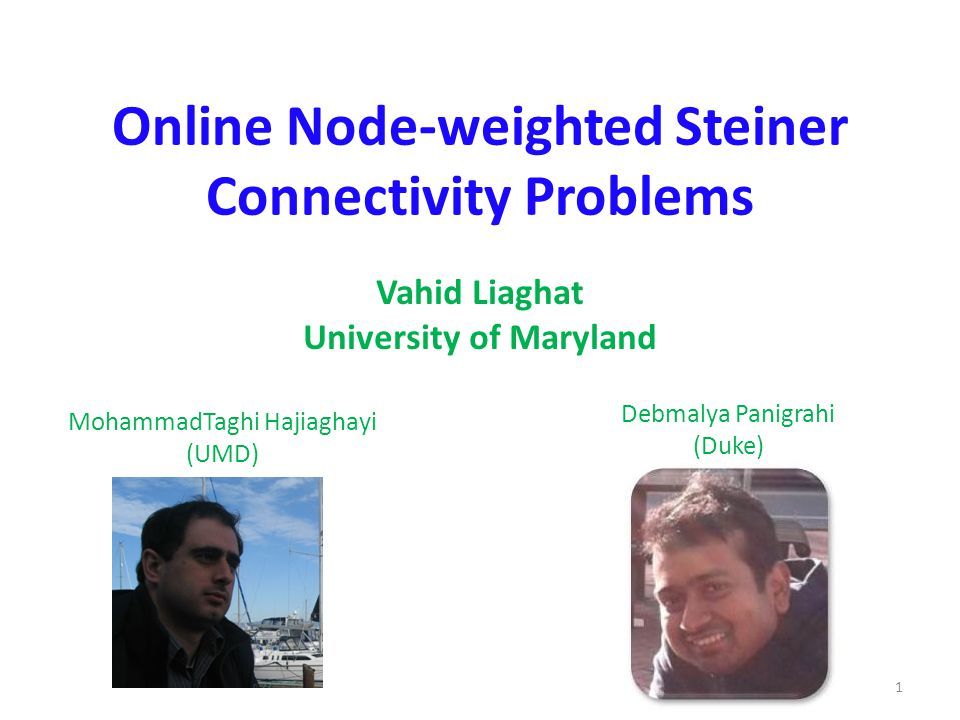 Online Node-weighted Steiner Connectivity Problems Vahid Liaghat University of Maryland MohammadTaghi Hajiaghayi (UMD) Debmalya Panigrahi (Duke) 1