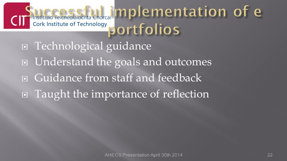  Technological guidance  Understand the goals and outcomes  Guidance from staff and feedback  Taught the importance of reflection AHECS Presentation April 30th 201422