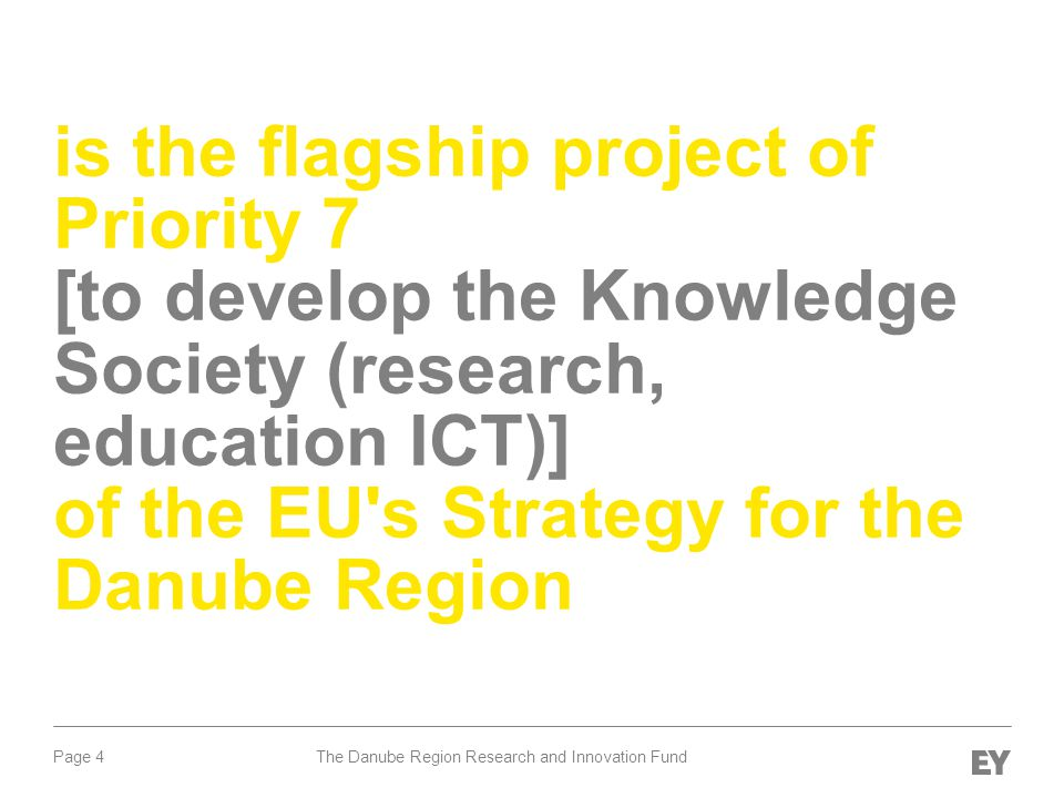 Page 4 is the flagship project of Priority 7 [to develop the Knowledge Society (research, education ICT)] of the EU's Strategy for the Danube Region T