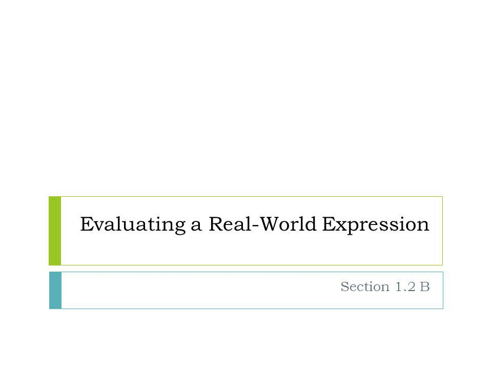 Objective  TSWBAT evaluate a Real-World expression using order of operations.